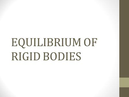 EQUILIBRIUM OF RIGID BODIES. RIGID BODIES Rigid body—Maintains the relative position of any two particles inside it when subjected to external loads.