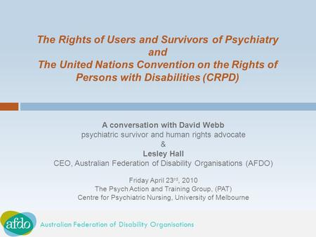 Australian Federation of Disability Organisations The Rights of Users and Survivors of Psychiatry and The United Nations Convention on the Rights of Persons.