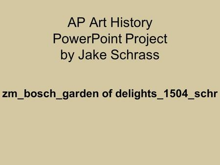 AP Art History PowerPoint Project by Jake Schrass zm_bosch_garden of delights_1504_schr.