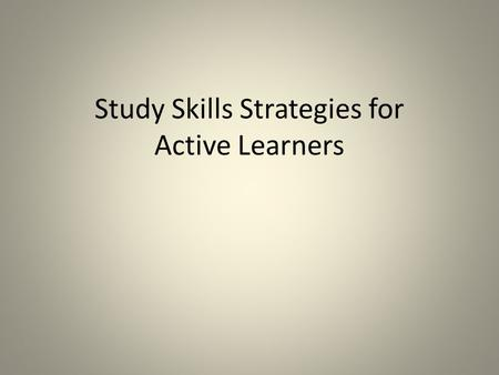 Study Skills Strategies for Active Learners. Grades & Goal-Setting specific actions Do not leave grades and GPA to chance. Set goals and identify specific.