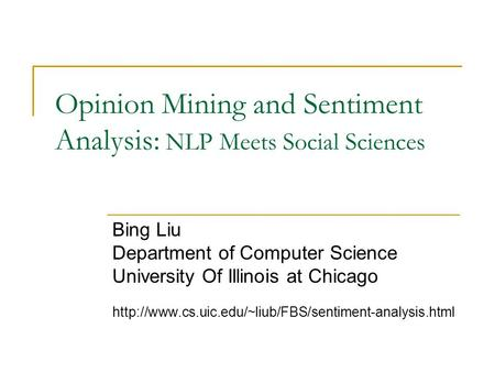 Opinion Mining and Sentiment Analysis: NLP Meets Social Sciences Bing Liu Department of Computer Science University Of Illinois at Chicago