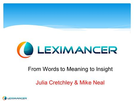From Words to Meaning to Insight Julia Cretchley & Mike Neal.