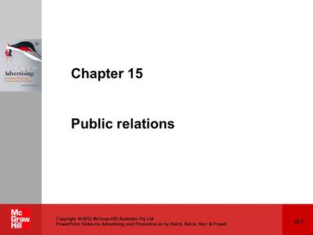 15-1 Copyright  2012 McGraw-Hill Australia Pty Ltd PowerPoint Slides t/a Advertising and Promotion 2e by Belch, Belch, Kerr & Powell Chapter 15 Public.
