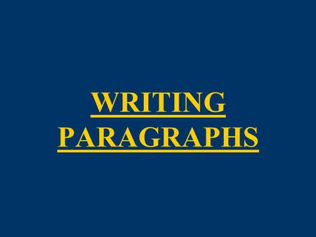 WRITING PARAGRAPHS. DEFINITION: A paragraph is a series of sentences concerning ONE point or main idea. A paragraph should consist of — at the very least.