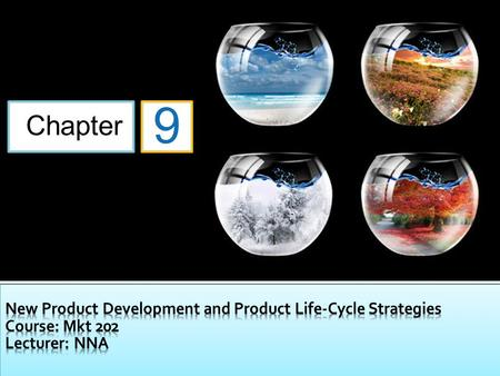 Chapter 9.  Topic Outline  9.1 New-Product Development Strategy  9.2 New-Product Development Process  9.3 Managing New-Product Development  9.4 Product.