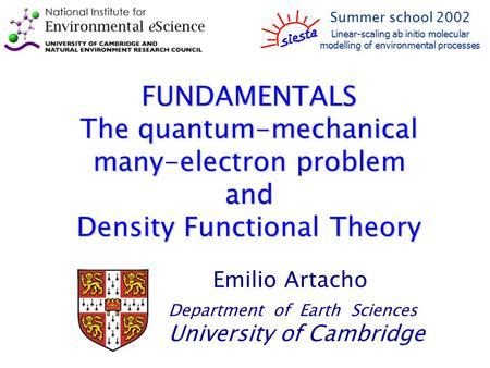 FUNDAMENTALS The quantum-mechanical many-electron problem and Density Functional Theory Emilio Artacho Department of Earth Sciences University of Cambridge.