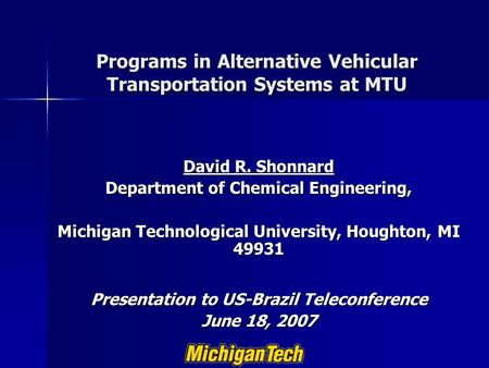 Programs in Alternative Vehicular Transportation Systems at MTU David R. Shonnard Department of Chemical Engineering, Michigan Technological University,