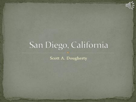 Scott A. Dougherty San Diego is a large metropolitan area in Southern California. It is situated near the border with Mexico. A major border gate is.