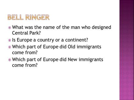  What was the name of the man who designed Central Park?  Is Europe a country or a continent?  Which part of Europe did Old immigrants come from? 