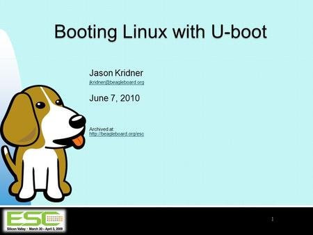 1 Booting Linux with U-boot Jason Kridner June 7, 2010 Archived at: