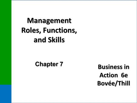 Business in Action 6e Bovée/Thill Management Roles, Functions, and Skills Chapter 7.