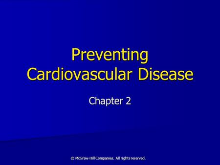 © McGraw-Hill Companies. All rights reserved. Preventing Cardiovascular Disease Chapter 2.
