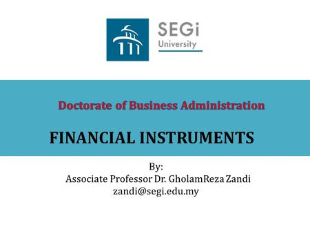 FINANCIAL INSTRUMENTS By: Associate Professor Dr. GholamReza Zandi
