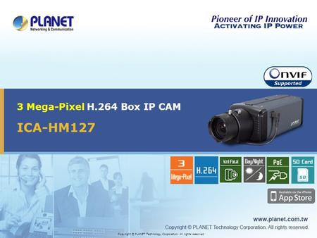 ICA-HM127 3 Mega-Pixel H.264 Box IP CAM Copyright © PLANET Technology Corporation. All rights reserved.