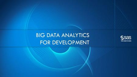 Copyright © 2012, SAS Institute Inc. All rights reserved. BIG DATA ANALYTICS FOR DEVELOPMENT.
