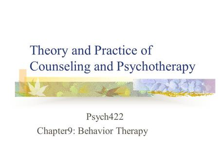Theory and Practice of Counseling and Psychotherapy Psych422 Chapter9: Behavior Therapy.