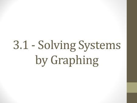 3.1 - Solving Systems by Graphing. All I do is Solve!