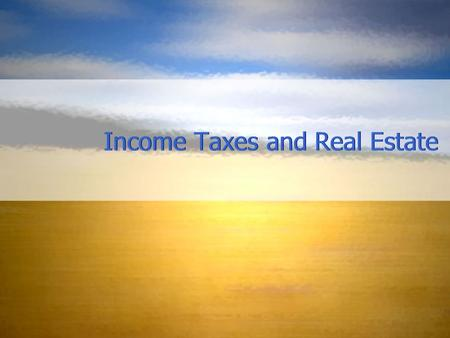Income Taxes and Real Estate. Types of Business Income Net Profit from Business Operations Interest and Dividends Rental and Royalty Income Net Capital.