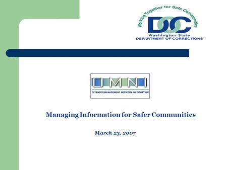 Managing Information for Safer Communities March 23, 2007.