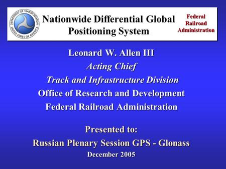 Federal Railroad Administration Leonard W. Allen III Acting Chief Track and Infrastructure Division Track and Infrastructure Division Office of Research.