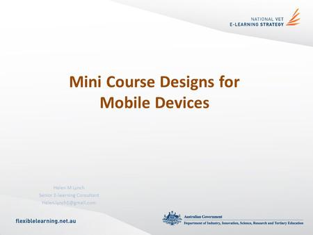 Helen M Lynch Senior E-learning Consultant Mini Course Designs for Mobile Devices.