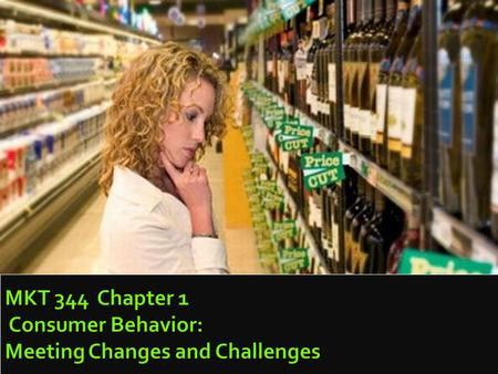 Consumer Behavior, Ninth Edition Schiffman & Kanuk MKT 344 Chapter 1 Consumer Behavior: Meeting Changes and Challenges.