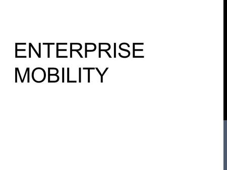 ENTERPRISE MOBILITY. IT CONSUMERIZATION Social Media Cloud Services Mobile Devices.