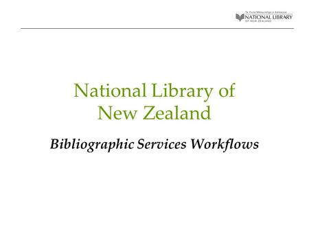 National Library of New Zealand Bibliographic Services Workflows.