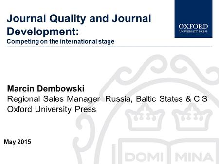 Journal Quality and Journal Development: Competing on the international stage May 2015 Marcin Dembowski Regional Sales Manager Russia, Baltic States &