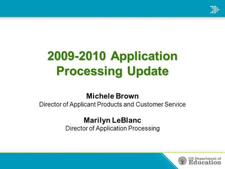 2009-2010 Application Processing Update Michele Brown Director of Applicant Products and Customer Service Marilyn LeBlanc Director of Application Processing.