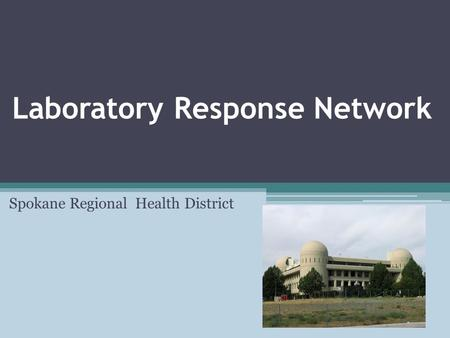 Laboratory Response Network Spokane Regional Health District.