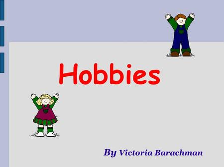 Hobbies By Victoria Barachman. Write about your hobbies with I like to.../I don't like... play football- play tennis- play basketball- play with a yo-yo-
