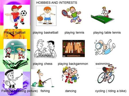 HOBBIES AND INTERESTS Playing football playing basketball playing tennis playing table tennis Playing volleyball playing chess.