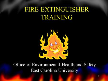 1 FIRE EXTINGUISHER TRAINING Office of Environmental Health and Safety East Carolina University.