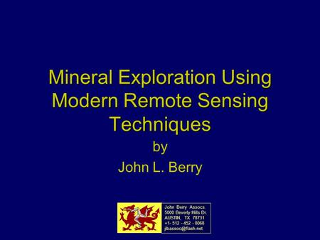 Mineral Exploration Using Modern Remote Sensing Techniques by John L. Berry John Berry Assocs. 5000 Beverly Hills Dr. AUSTIN, TX 78731 +1- 512 - 452 -