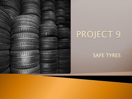 SAFE TYRES.  Safe tyres is one of the world's largest manufacturing tyre company.  Safe tyres and its subsidiaries employ over 30,000 people and 100.