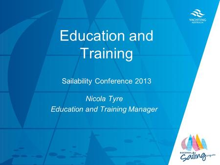 TITLE DATE Education and Training Sailability Conference 2013 Nicola Tyre Education and Training Manager.