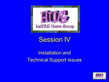 Session IV Installation and Technical Support Issues.
