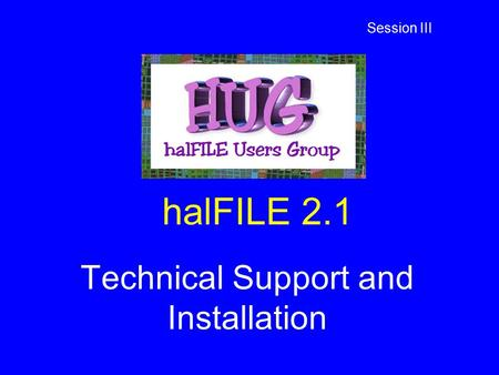 HalFILE 2.1 Technical Support and Installation Session III.