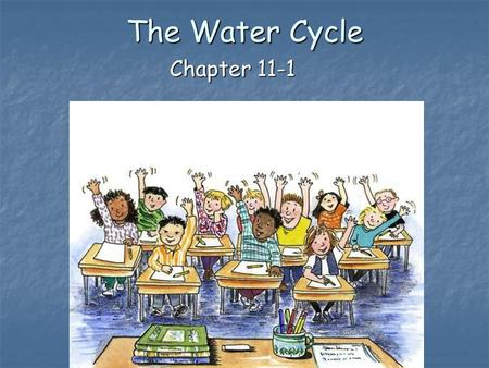 The Water Cycle Chapter 11-1. The Water Cycle Water on the Earth H 2 O H 2 O Almost all the water on Earth is salt water (97%). Almost all the water.