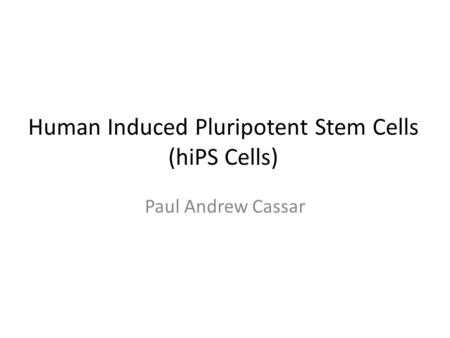 Human Induced Pluripotent Stem Cells (hiPS Cells)