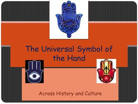 Across History and Culture The Universal Symbol of the Hand.
