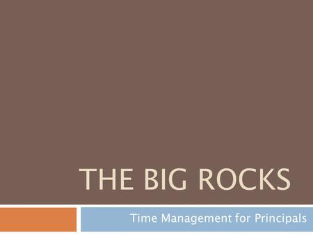 "THE BIG ROCKS Time Management for Principals. Covey, 1989 pg.161 ""The key is not to prioritize what's on your schedule, but to schedule your priorities."""