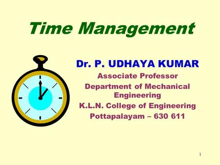 Time Management Dr. P. UDHAYA KUMAR Associate Professor