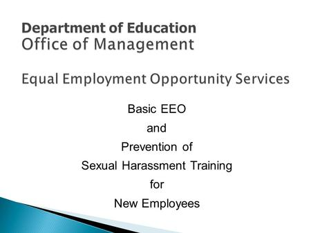 Basic EEO and Prevention of Sexual Harassment Training for New Employees.