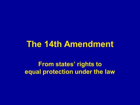 The 14th Amendment From states' rights to equal protection under the law.