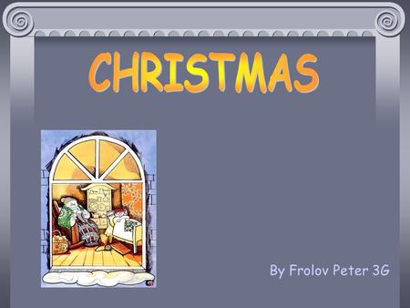 By Frolov Peter 3G3G CHRISTMAS TRADITIONS TREES AND PRESENTS CHRISTMAS STOCKINGS CHRISTMAS PUDDING HOLLY AND MISTLETOE CHRISTMAS DAY BOXING DAY CHRISTMAS.
