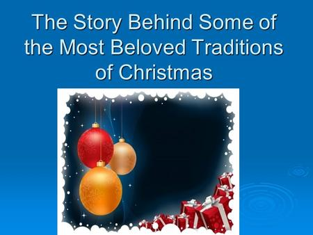 The Story Behind Some of the Most Beloved Traditions of Christmas.