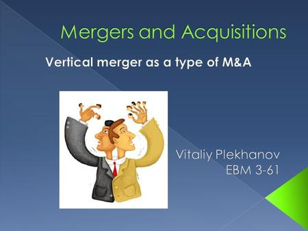  1) Types of M&A and definition of vertical merger  2) Types of vertical integration.  3) What for?  4) Advantages and disadvantages.