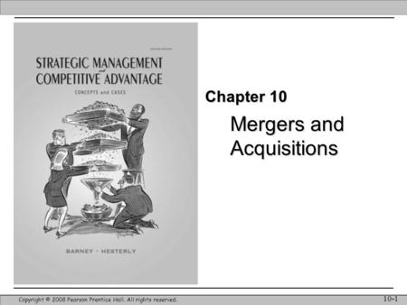 Mergers and Acquisitions Copyright © 2008 Pearson Prentice Hall. All rights reserved. 10-1 Chapter 10.
